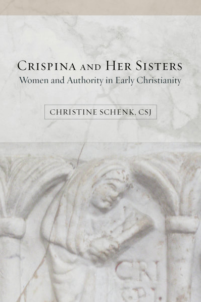 """An image of the cover of Sister Christine's book, """"Crispina and Her Sisters: Women and Authority in Early Christianity"""" (Fortress 2017)"""