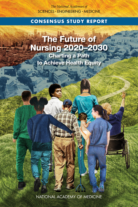 """The cover of the new National Academy of Medicine report, """"The Future of Nursing 2020-2030: Charting a Path to Achieve Health Equity"""" featuring photographs of individuals."""