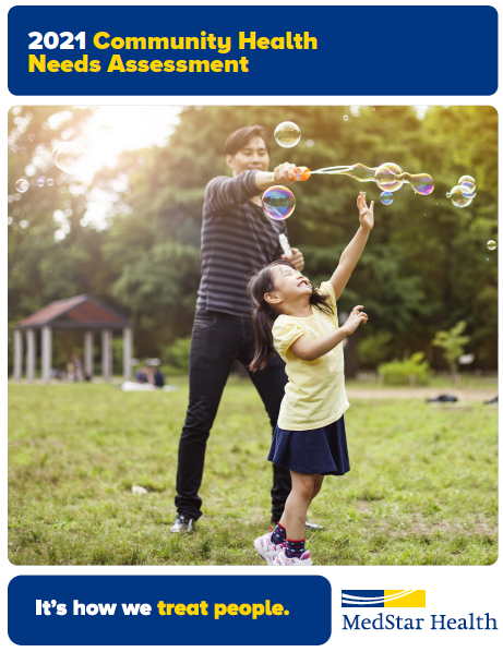 """The cover of the MedStar Health 2021 Community Health Needs Assessment with a photograph of an adult and child playing with bubbles in a grassy area, the MedStar logo, and the text """"It's how we treat people."""""""